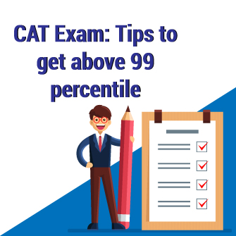 CAT Exam: Tips to get above 99 percentile