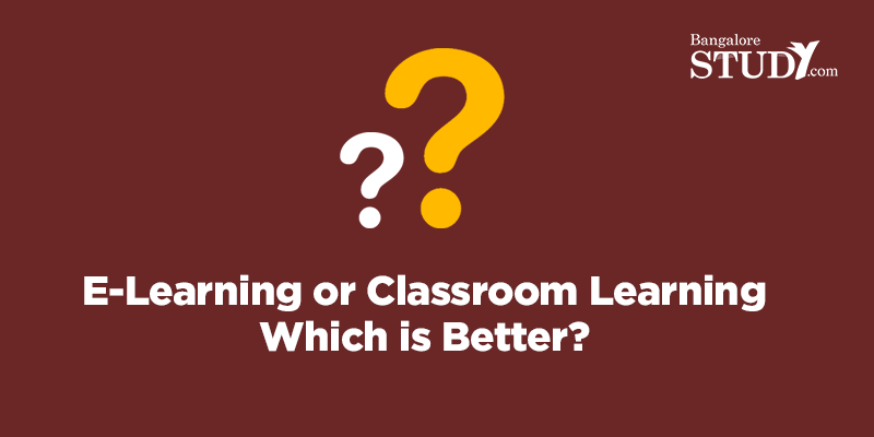 E-Learning or Classroom Learning: Which is Better?