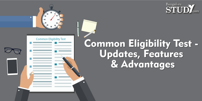 Common Eligibility Test: Salient Features and Advantages