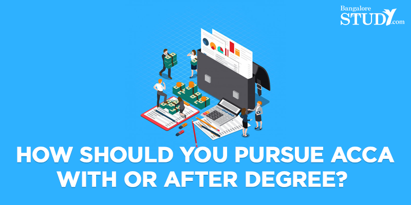 How Should You Pursue ACCA- With or After Degree?