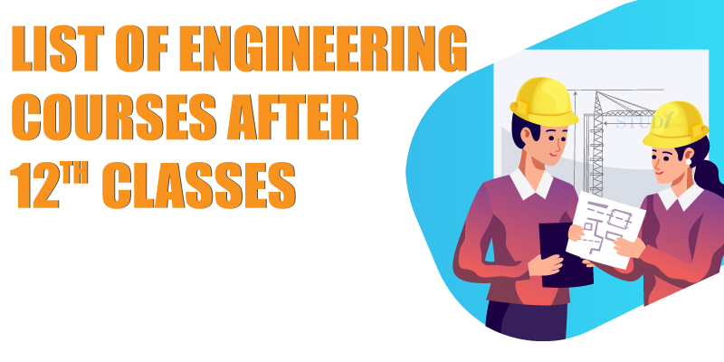 List of Engineering Courses after 12th classes
