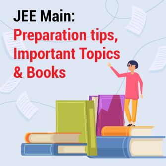 JEE Main Exam: Preparation tips, Important Topics & Books