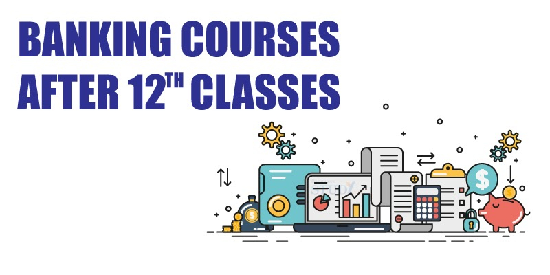 List of the Top Banking Courses after 12th Class