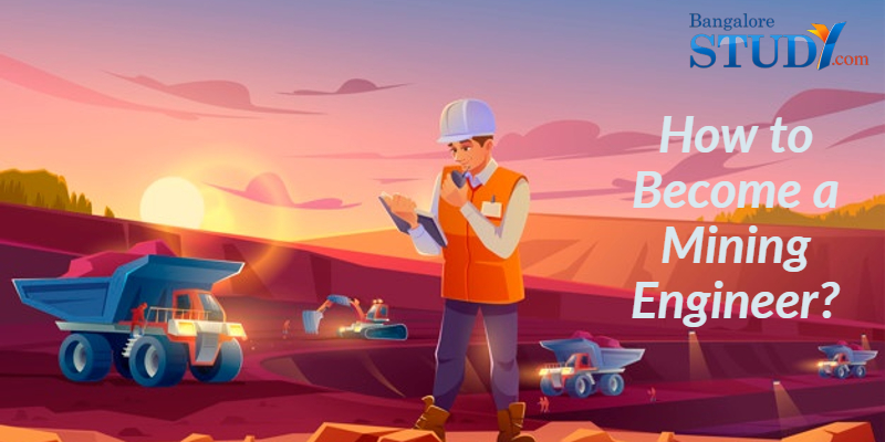 How to Become a Mining Engineer?