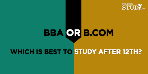 BBA or B.Com: Which is Best to Study After 12th?