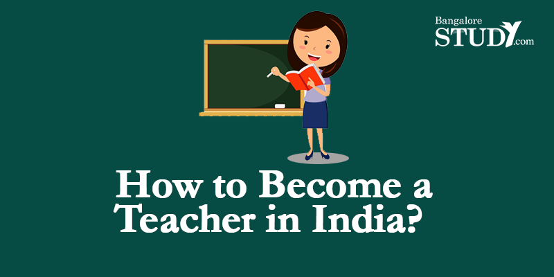 How to Become a Teacher in India?