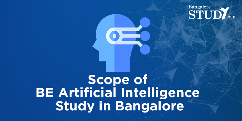 Scope of BE Artificial Intelligence Study in Bangalore