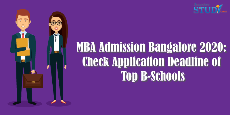 MBA Admission in Bangalore 2021: Check Application Deadline of Top B-Schools