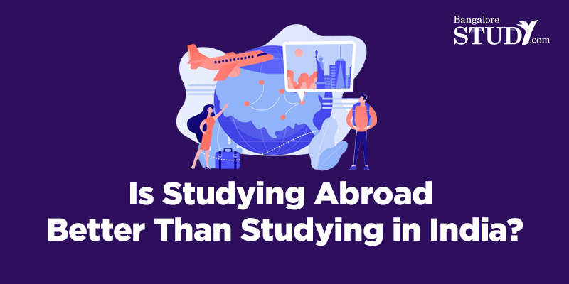 Is Studying Abroad Better Than Studying in India?