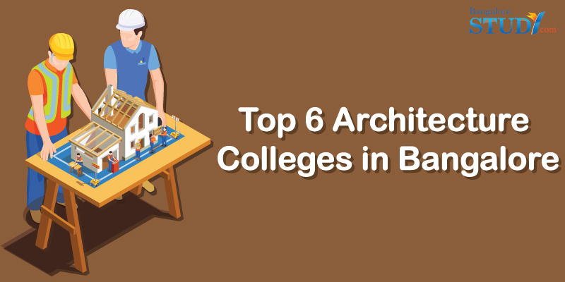 Top 6 Architecture Colleges in Bangalore 2021