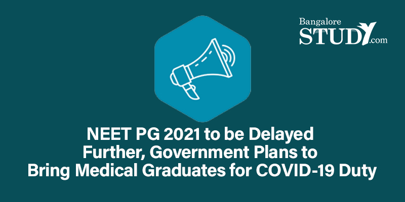 NEET PG 2021 to be Delayed Further, Government Plans to Bring Medical Graduates for COVID-19 Duty